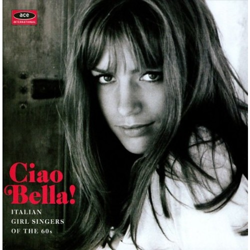 Ciao Bella! Italian Girl Singers of the 60s [CD]
