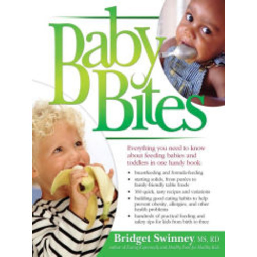 Baby Bites: Everything You Need to Know About Feeding Babies and Toddlers - Making Baby Food