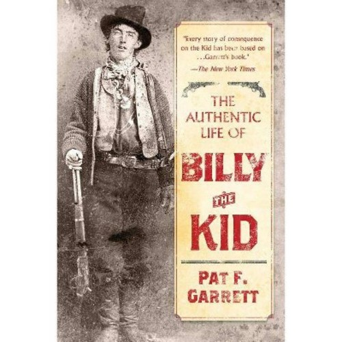 Authentic Life of Billy the Kid (Reprint) (Paperback) (Pat F. Garrett)