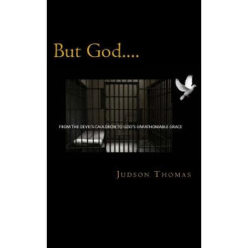 But God....: From the Devil's Cauldron to God's Unfathomable Grace