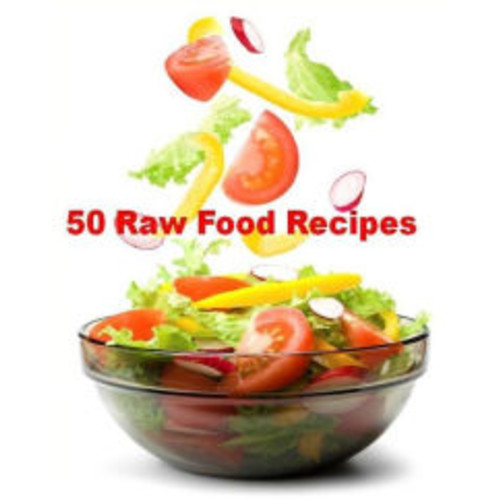 Recipes CookBook - 50 Raw Food Recipes - What you put in your body has a direct effect on how you look...