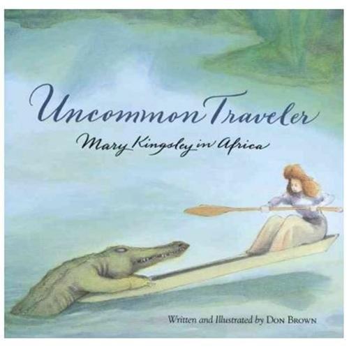 Uncommon Traveler Mary Kingsley In Africa Uncommon Traveler