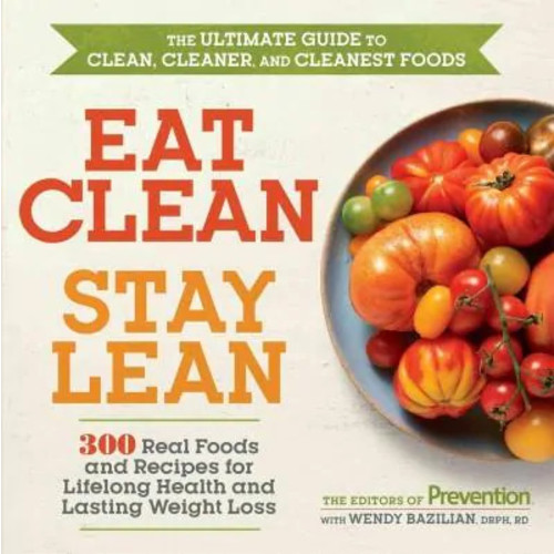 Eat Clean, Stay Lean: 300 Real Foods and Recipes for Lifelong Health and Lasting Weight Loss: The Ultimate Guide ... (Paperback)