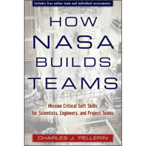 How NASA Builds Teams: Mission Critical Soft Skills for Scientists, Engineers, and Project Teams / Edition 1
