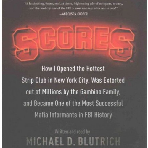 Scores : How I Opened the Hottest Strip Club in New York City, Was Extorted out of Millions by the