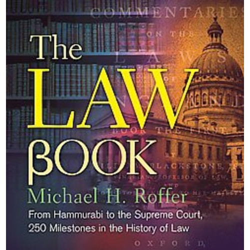 The Law Book: From Hammurabi to the International Criminal Court, 250 Milestones in the History of Law (Hardcover)