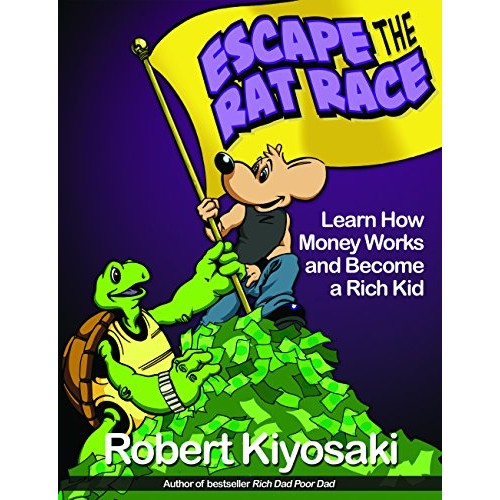 Rich Dad's Escape from the Rat Race: How To Become A Rich Kid By Following Rich Dad's Advice