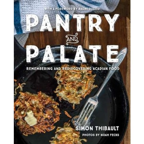 Pantry and Palate : Remembering and Rediscovering Acadian Food (Paperback) (Simon Thibault)