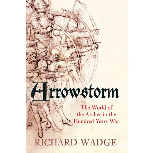 Arrowstorm: The Archer in the Hundred Years War