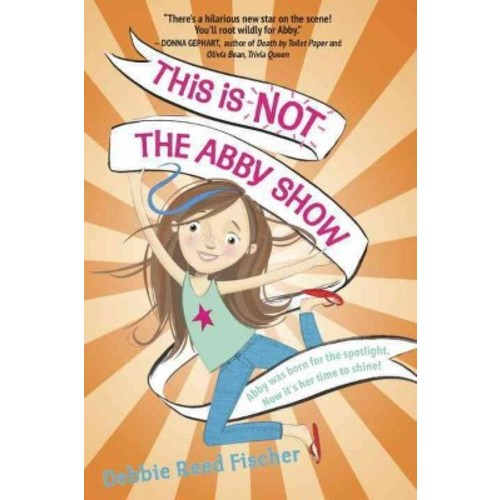 This Is Not the Abby Show (Library) (Debbie Reed Fischer)