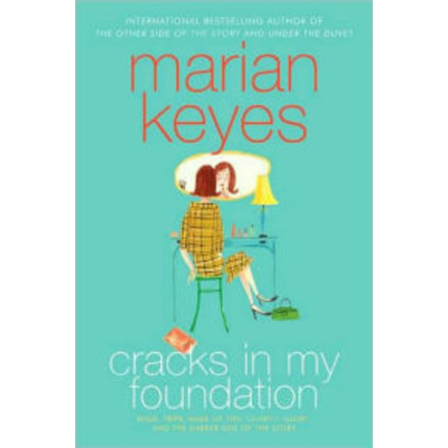 Cracks in My Foundation: Bags, Trips, Make-up Tips, Charity, Glory, and the Darker Side of the Story: Essays and Stories by Marian Keyes
