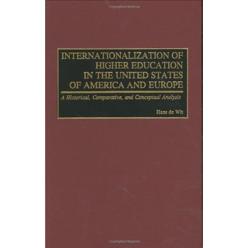 Internationalization of Higher Education in the United States of America and Europe : A Historical, Comparative, and Conceptual Analysis (Hardcover)