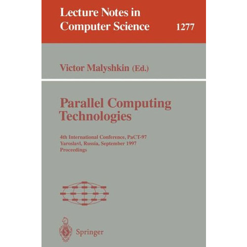 Parallel Computing Technologies: 4th International Conference, PaCT-97, Yaroslavl, Russia, September 8-12, 1997. Proceedings / Edition 1