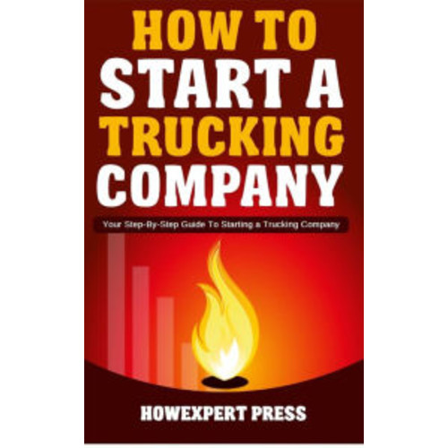 How to Start a Trucking Company: Your Step-By-Step Guide to Starting a Trucking Company