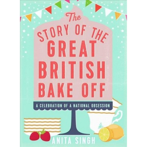 Story of the Great British Bake Off (Hardcover) (Anita Singh)