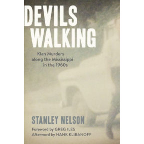 Devils Walking: Klan Murders along the Mississippi in the 1960s