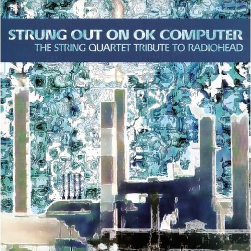 Strung Out On Ok Computer: Str