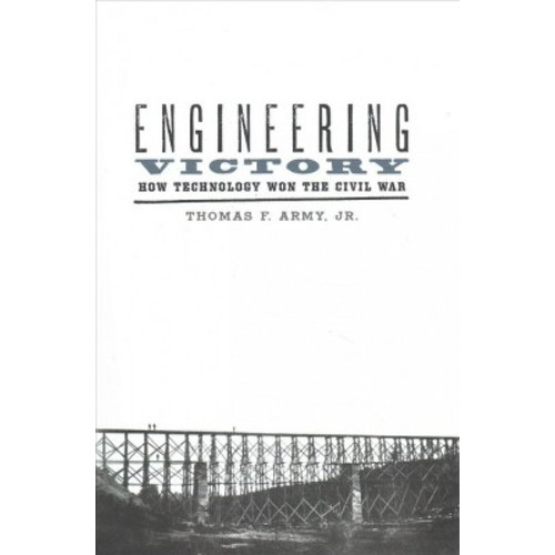 Engineering Victory : How Technology Won the Civil War (Reprint) (Paperback) (Jr. Thomas F. Army)