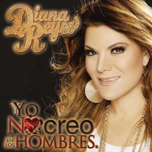 Diana Reyes - Yo No Creo En Los Hombres