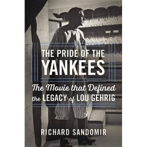 Pride of the Yankees : Lou Gehrig, Gary Cooper, and the Making of a Classic (Hardcover) (Richard