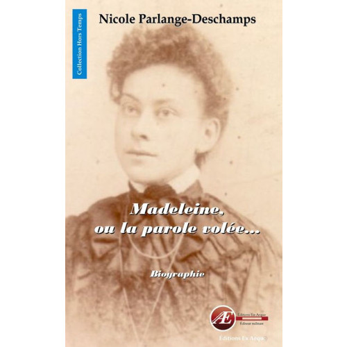 Madeleine, ou la parole vole: Biographie indite