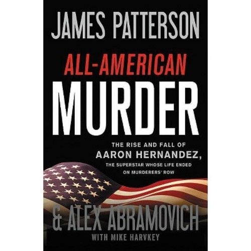 Patriot : The Stunning True Story of Aaron Hernandez: His Rise and Fall As a Football Superstar, His Two