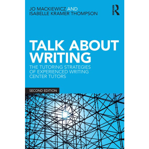 Talk about Writing: The Tutoring Strategies of Experienced Writing Center Tutors