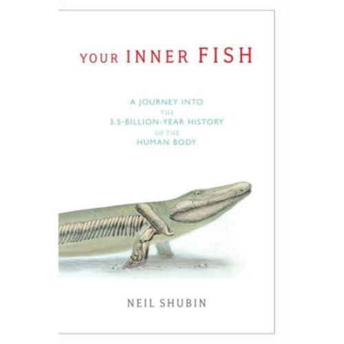 Your Inner Fish: A Journey into the 3.5-Billion-Year History of the Human Body Hardcover