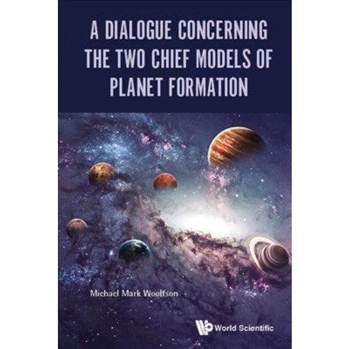 Dialogue Concerning the Two Chief Models of Planet Formation (Paperback) (Michael Mark Woolfson)